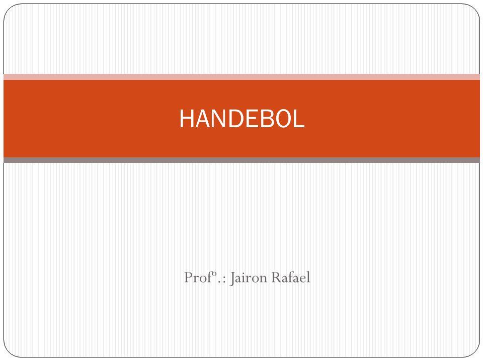 Profº.: Jairon Rafael HANDEBOL
