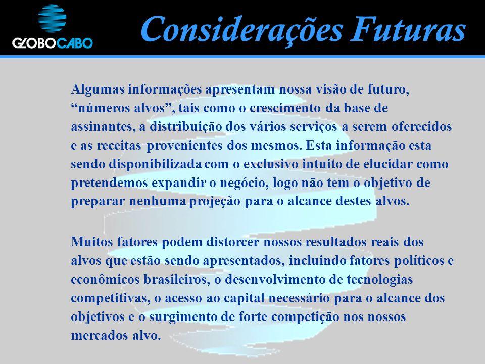 Algumas informações apresentam nossa visão de futuro, números alvos, tais como o crescimento da base de assinantes, a distribuição dos vários serviços a serem oferecidos e as receitas provenientes dos mesmos.