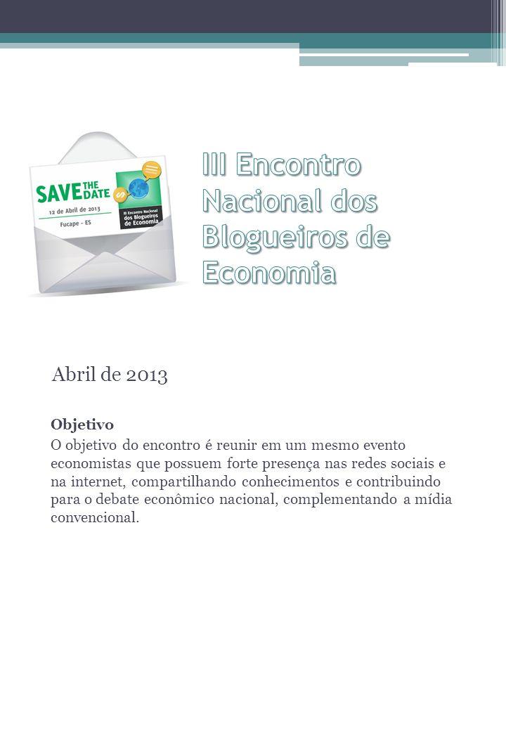 Abril de 2013 Objetivo O objetivo do encontro é reunir em um mesmo evento economistas que possuem forte presença nas redes sociais e na internet, compartilhando conhecimentos e contribuindo para o debate econômico nacional, complementando a mídia convencional.