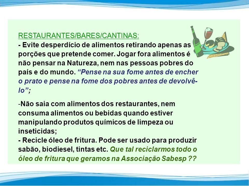 RESTAURANTES/BARES/CANTINAS: RESTAURANTES/BARES/CANTINAS: - Evite desperdício de alimentos retirando apenas as porções que pretende comer.