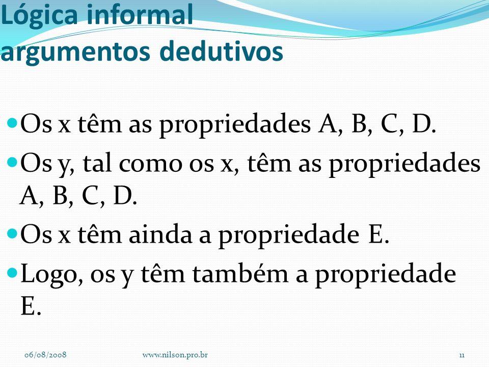 Lógica informal argumentos dedutivos Os x têm as propriedades A, B, C, D. Os y, tal como os x, têm as propriedades A, B, C, D. Os x têm ainda a propri