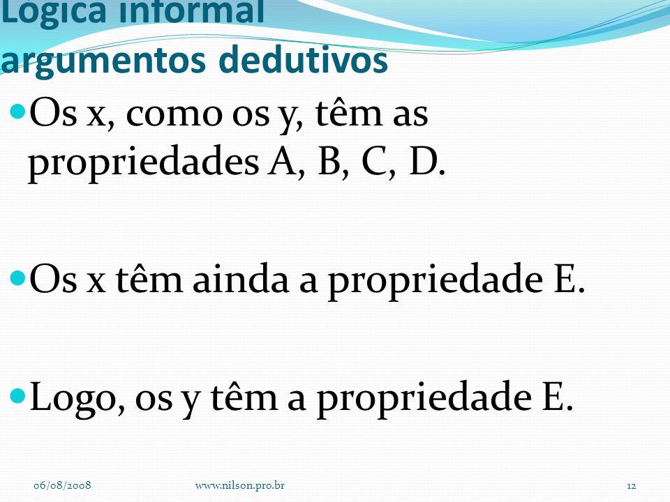 Lógica informal argumentos dedutivos Os x, como os y, têm as propriedades A, B, C, D. Os x têm ainda a propriedade E. Logo, os y têm a propriedade E.