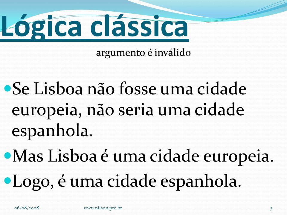 Lógica clássica argumento é inválido Se Lisboa não fosse uma cidade europeia, não seria uma cidade espanhola. Mas Lisboa é uma cidade europeia. Logo,