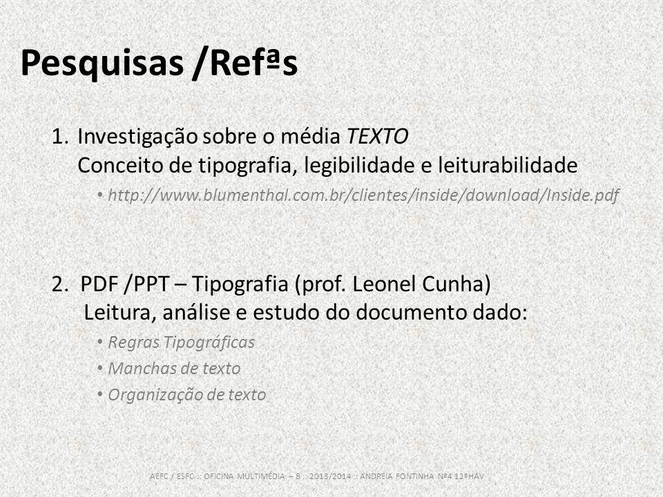 Pesquisas /Refªs 1.Investigação sobre o média TEXTO Conceito de tipografia, legibilidade e leiturabilidade http://www.blumenthal.com.br/clientes/insid