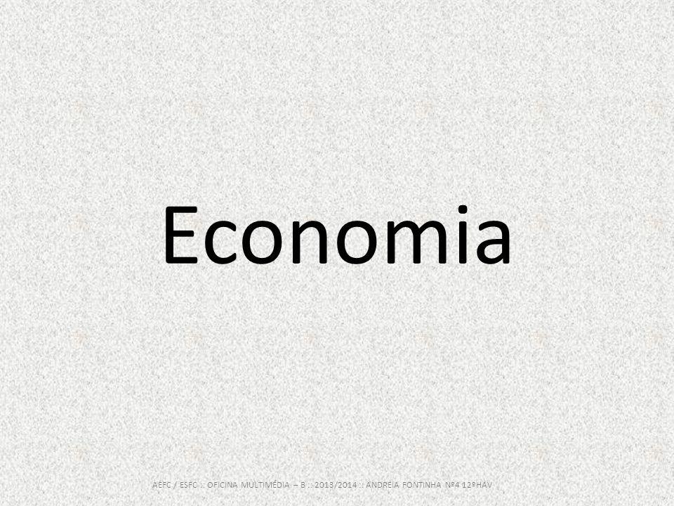 Economia AEFC / ESFC :: OFICINA MULTIMÉDIA – B :: 2013/2014 :: ANDREIA FONTINHA Nº4 12ºHAV
