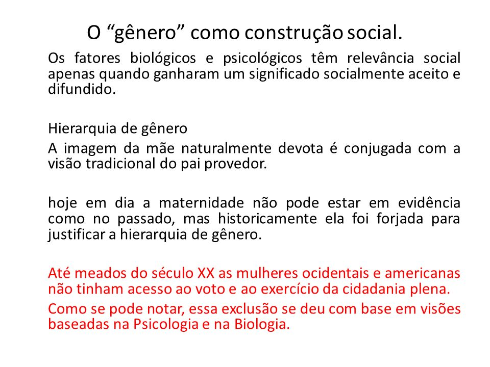 O gênero como construção social. Os fatores biológicos e psicológicos têm relevância social apenas quando ganharam um significado socialmente aceito e