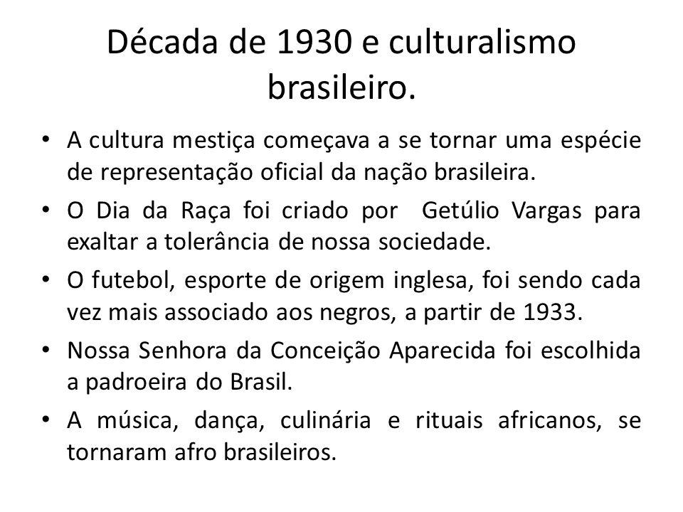 Década de 1930 e culturalismo brasileiro. A cultura mestiça começava a se tornar uma espécie de representação oficial da nação brasileira. O Dia da Ra