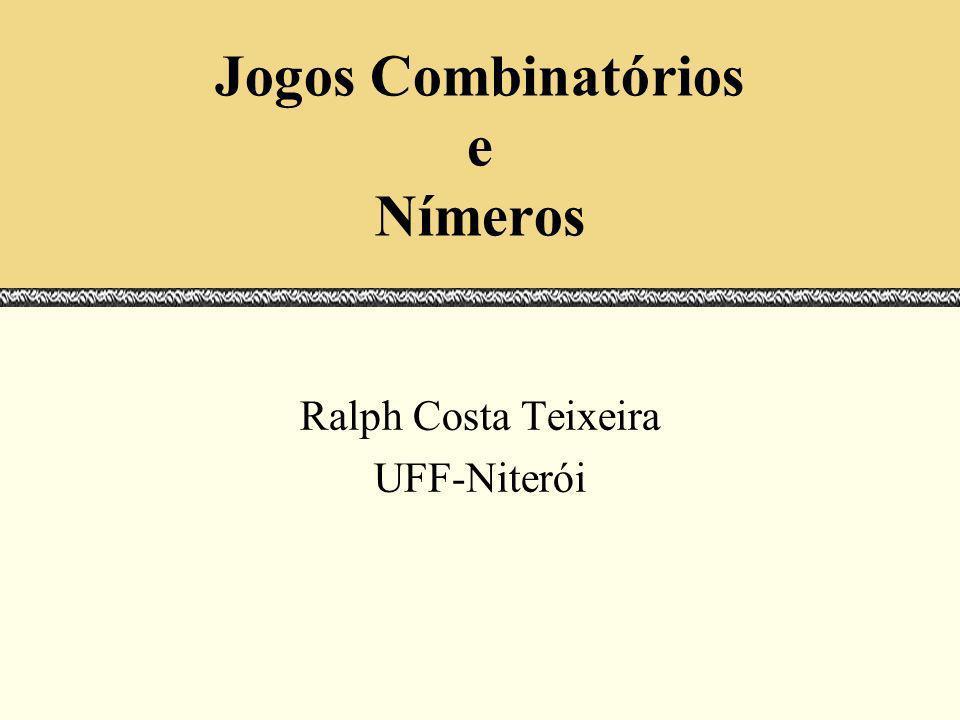 Jogos Combinatórios e Nímeros Ralph Costa Teixeira UFF-Niterói