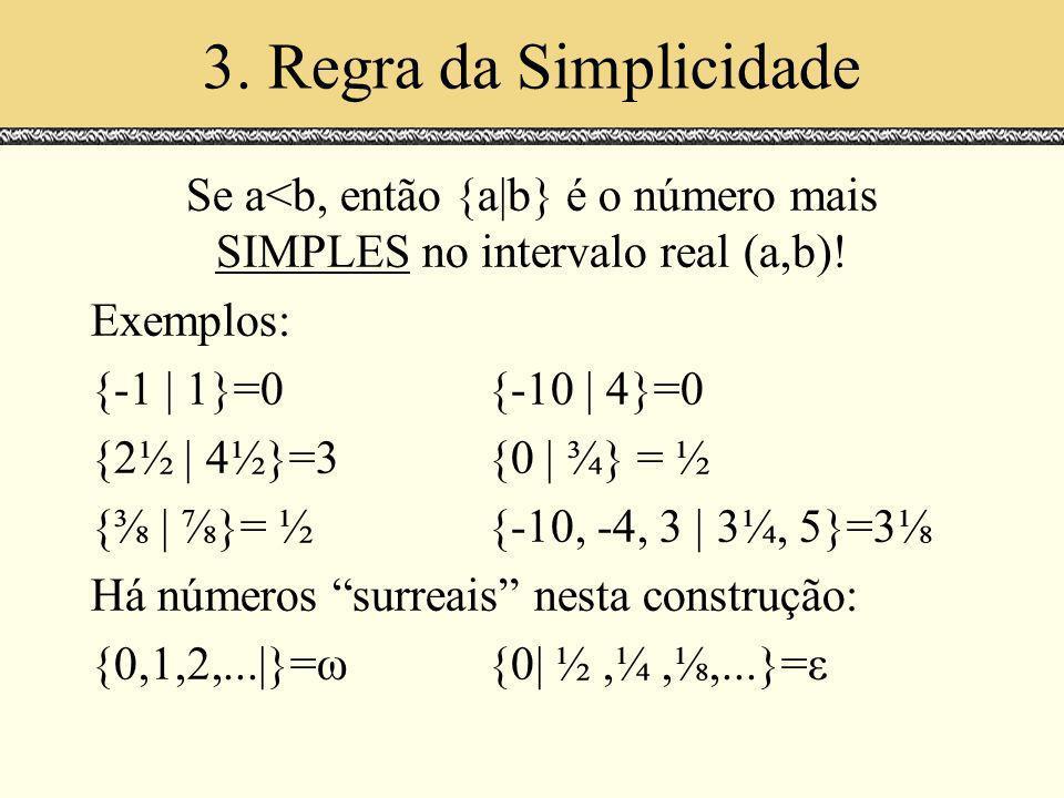 3. Regra da Simplicidade Se a<b, então {a|b} é o número mais SIMPLES no intervalo real (a,b)! Exemplos: {-1 | 1}=0{-10 | 4}=0 {2½ | 4½}=3{0 | ¾} = ½ {