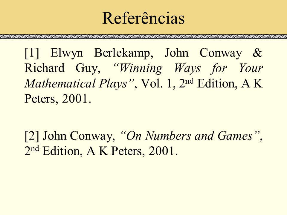 Referências [1] Elwyn Berlekamp, John Conway & Richard Guy, Winning Ways for Your Mathematical Plays, Vol.