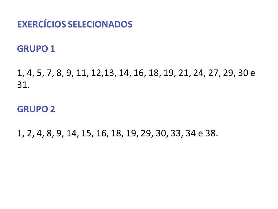 EXERCÍCIOS SELECIONADOS GRUPO 1 1, 4, 5, 7, 8, 9, 11, 12,13, 14, 16, 18, 19, 21, 24, 27, 29, 30 e 31.