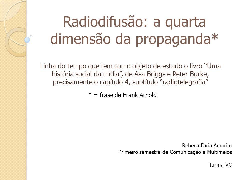 * Radiodifusão: a quarta dimensão da propaganda* Linha do tempo que tem como objeto de estudo o livro Uma história social da mídia, de Asa Briggs e Pe