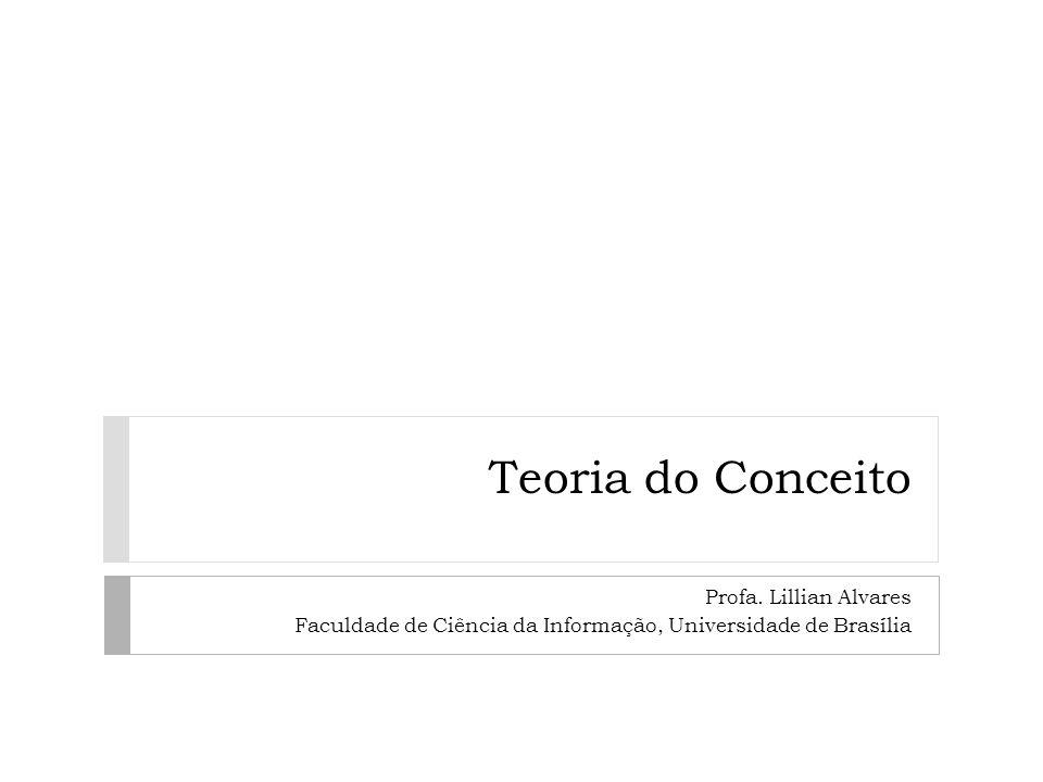 Teoria do Conceito Profa. Lillian Alvares Faculdade de Ciência da Informação, Universidade de Brasília