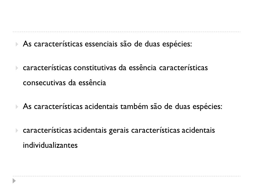 As características essenciais são de duas espécies: características constitutivas da essência características consecutivas da essência As característi