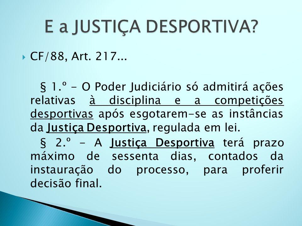 CF/88, Art. 217... § 1.º - O Poder Judiciário só admitirá ações relativas à disciplina e a competições desportivas após esgotarem-se as instâncias da