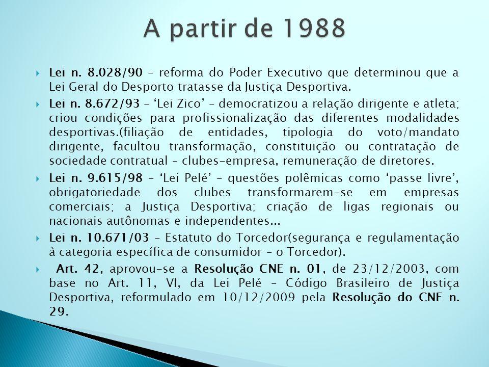 Lei n. 8.028/90 – reforma do Poder Executivo que determinou que a Lei Geral do Desporto tratasse da Justiça Desportiva. Lei n. 8.672/93 – Lei Zico – d