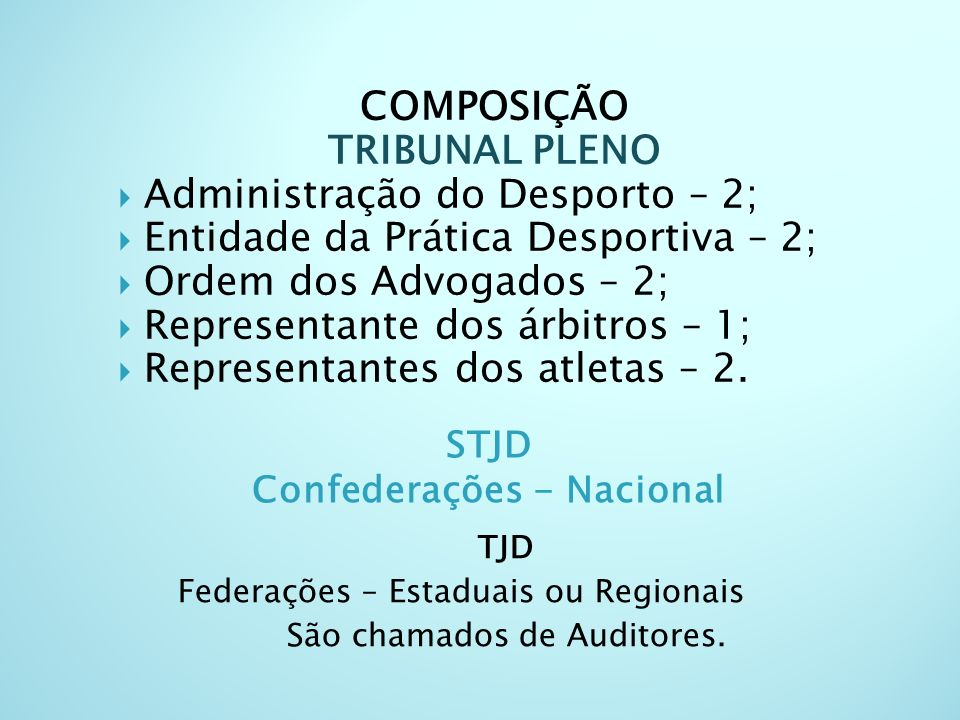 COMPOSIÇÃO TRIBUNAL PLENO Administração do Desporto – 2; Entidade da Prática Desportiva – 2; Ordem dos Advogados – 2; Representante dos árbitros – 1; Representantes dos atletas – 2.