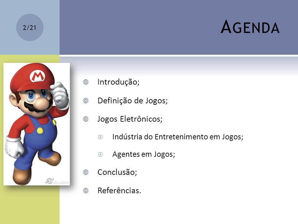 A GENDA Introdução; Definição de Jogos; Jogos Eletrônicos; Indústria do Entretenimento em Jogos; Agentes em Jogos; Conclusão; Referências. 2/21