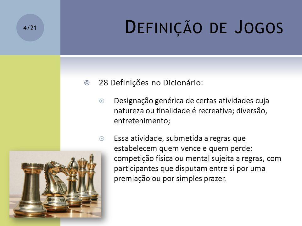 D EFINIÇÃO DE J OGOS 28 Definições no Dicionário: Designação genérica de certas atividades cuja natureza ou finalidade é recreativa; diversão, entrete