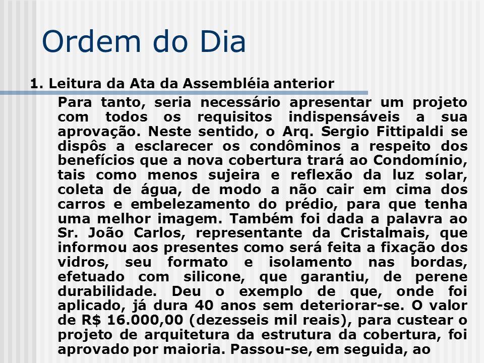Ordem do Dia 1. Leitura da Ata da Assembléia anterior Para tanto, seria necessário apresentar um projeto com todos os requisitos indispensáveis a sua
