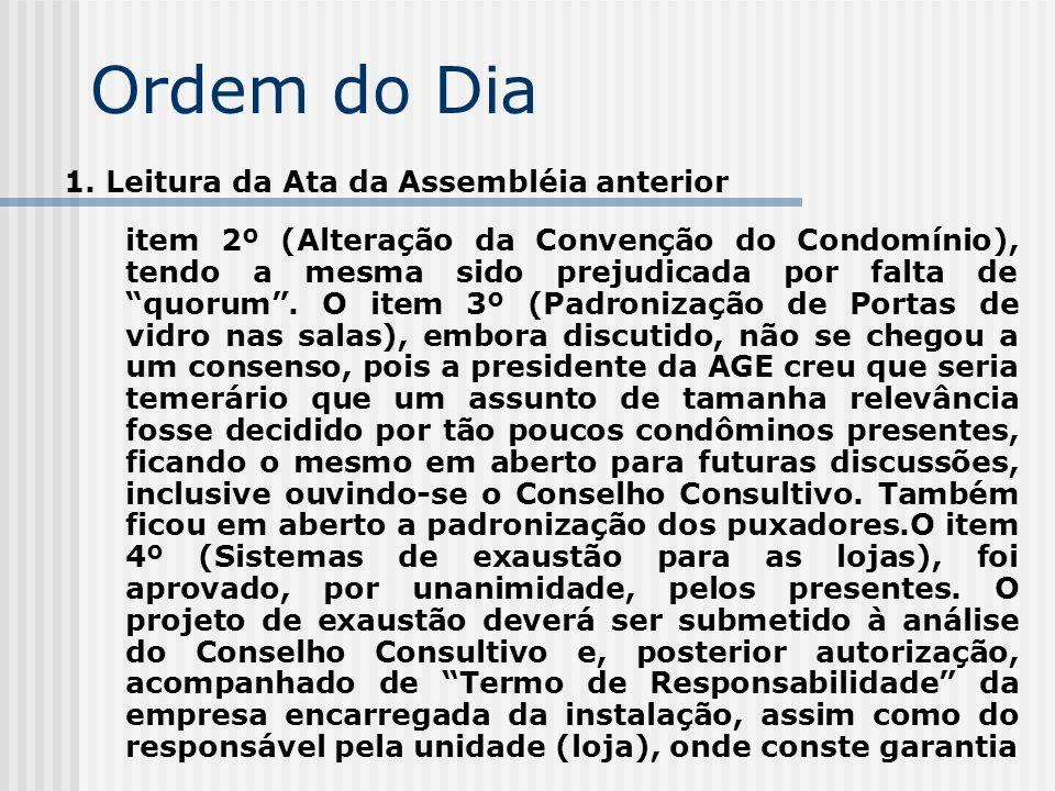 Ordem do Dia 1. Leitura da Ata da Assembléia anterior item 2º (Alteração da Convenção do Condomínio), tendo a mesma sido prejudicada por falta de quor