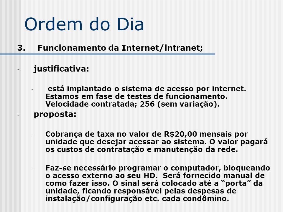 Ordem do Dia 3. Funcionamento da Internet/intranet; - justificativa: - está implantado o sistema de acesso por internet. Estamos em fase de testes de