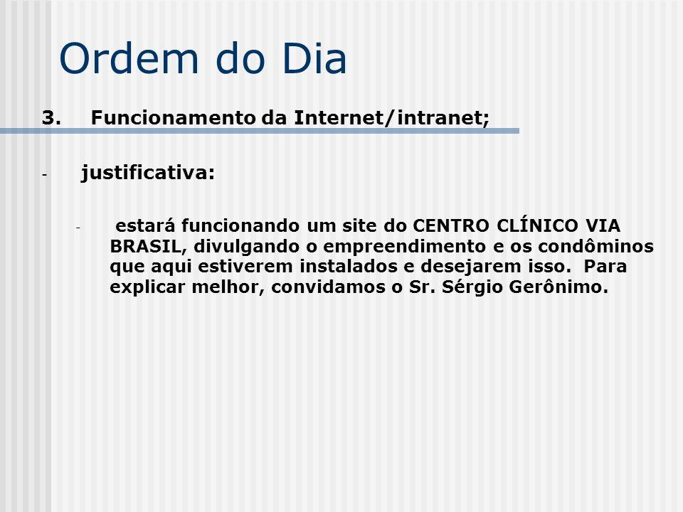 Ordem do Dia 3. Funcionamento da Internet/intranet; - justificativa: - estará funcionando um site do CENTRO CLÍNICO VIA BRASIL, divulgando o empreendi