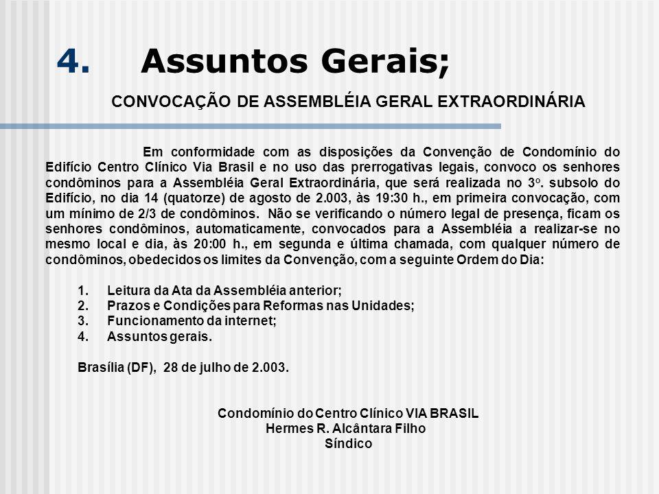 4. Assuntos Gerais; CONVOCAÇÃO DE ASSEMBLÉIA GERAL EXTRAORDINÁRIA Em conformidade com as disposições da Convenção de Condomínio do Edifício Centro Clí