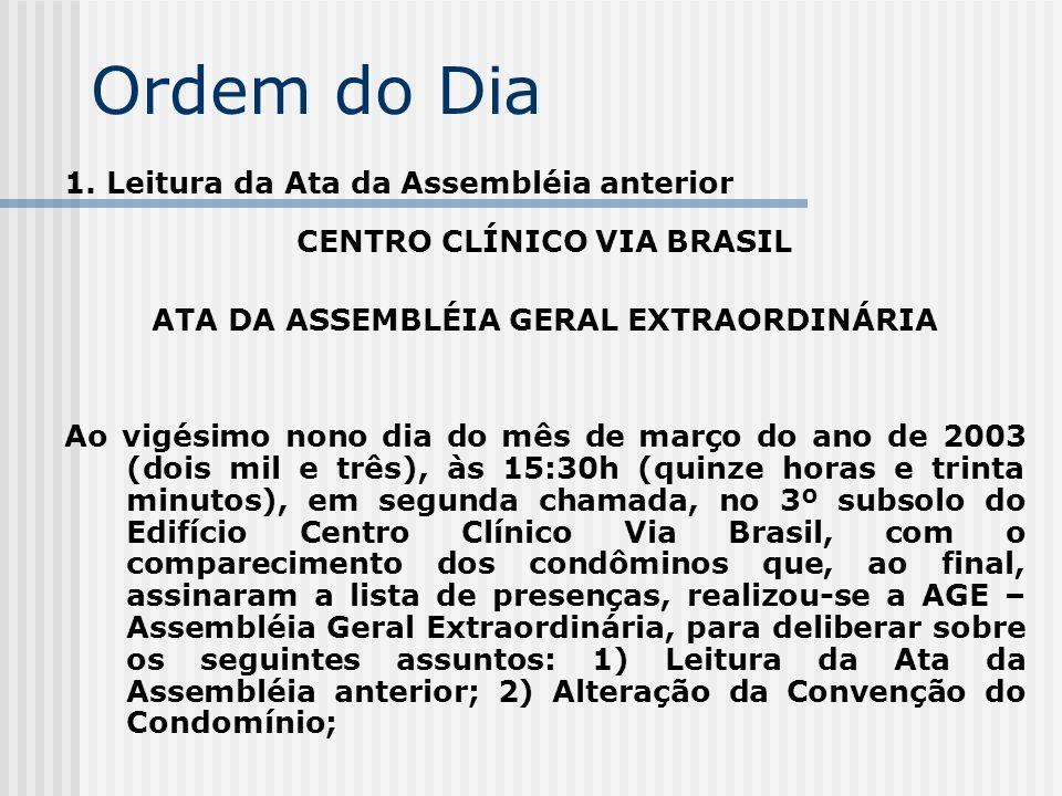 Ordem do Dia 1. Leitura da Ata da Assembléia anterior CENTRO CLÍNICO VIA BRASIL ATA DA ASSEMBLÉIA GERAL EXTRAORDINÁRIA Ao vigésimo nono dia do mês de