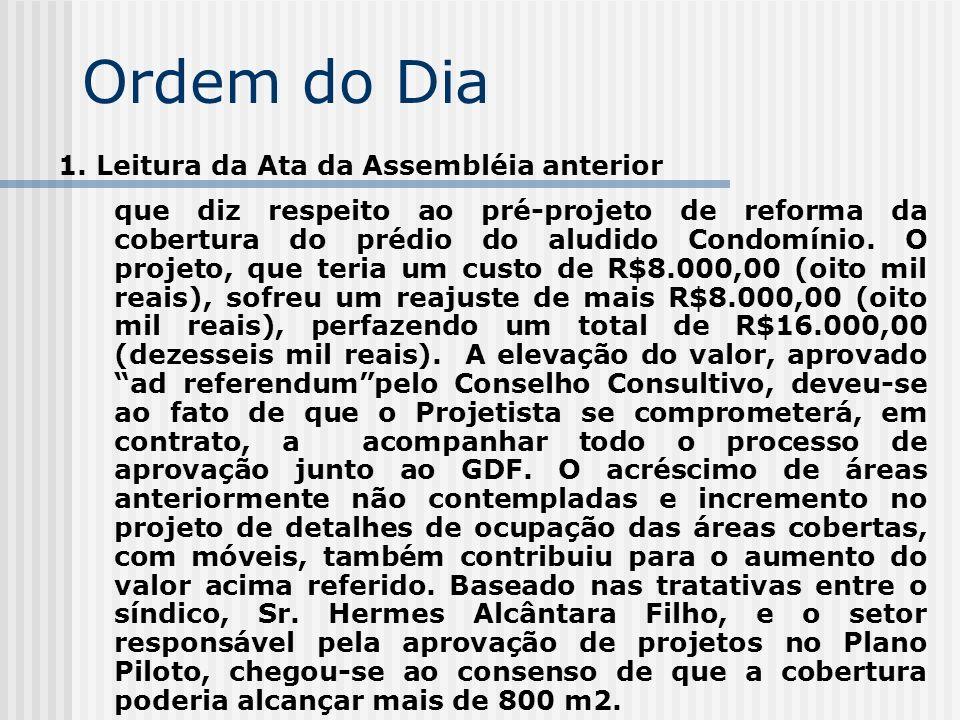 Ordem do Dia 1. Leitura da Ata da Assembléia anterior que diz respeito ao pré-projeto de reforma da cobertura do prédio do aludido Condomínio. O proje