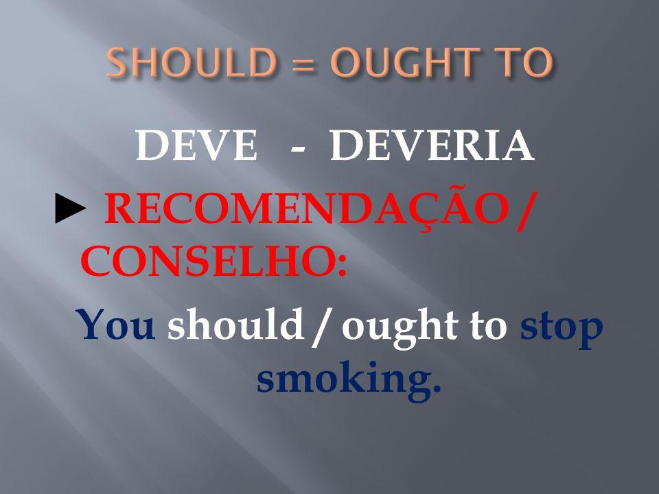 DEVER - DEVE - TEM QUE OBRIGAÇÃO FORTE: We must call the doctor.