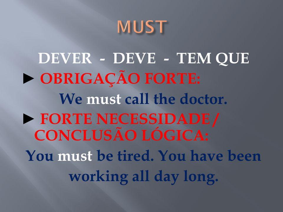 NÃO DEVE NÃO TEM QUE PROIBIDO (= FORBIDDEN): You mustnt write on the wall. You mustnt smoke here.