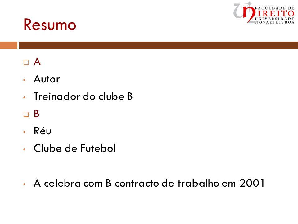 Resumo A Autor Treinador do clube B B Réu Clube de Futebol A celebra com B contracto de trabalho em 2001