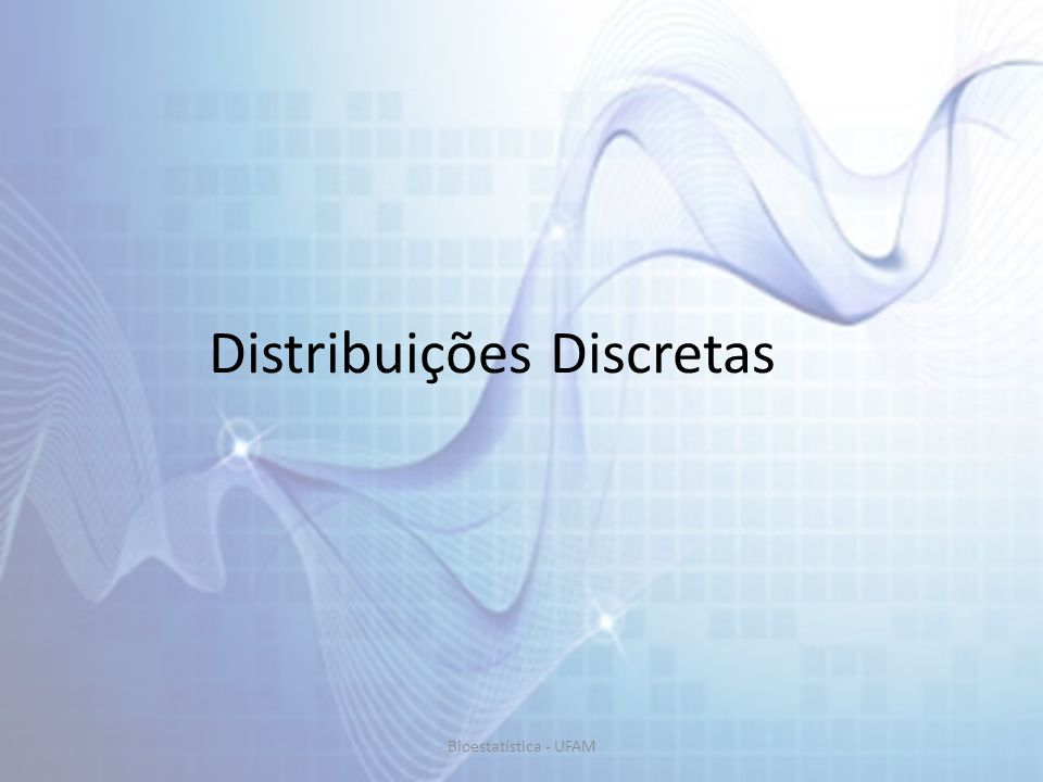 Distribuição de Bernoulli x01 P(X = x)1 - pp Bioestatística - UFAM
