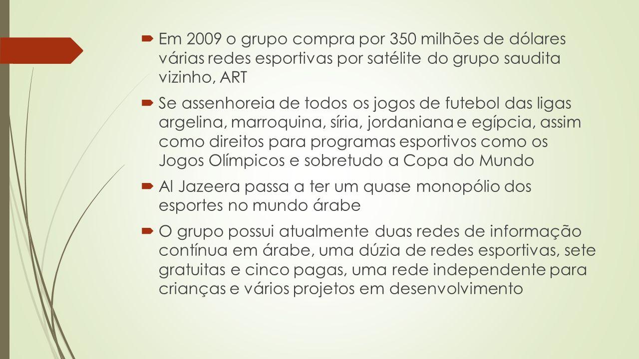 Em 2009 o grupo compra por 350 milhões de dólares várias redes esportivas por satélite do grupo saudita vizinho, ART Se assenhoreia de todos os jogos de futebol das ligas argelina, marroquina, síria, jordaniana e egípcia, assim como direitos para programas esportivos como os Jogos Olímpicos e sobretudo a Copa do Mundo Al Jazeera passa a ter um quase monopólio dos esportes no mundo árabe O grupo possui atualmente duas redes de informação contínua em árabe, uma dúzia de redes esportivas, sete gratuitas e cinco pagas, uma rede independente para crianças e vários projetos em desenvolvimento
