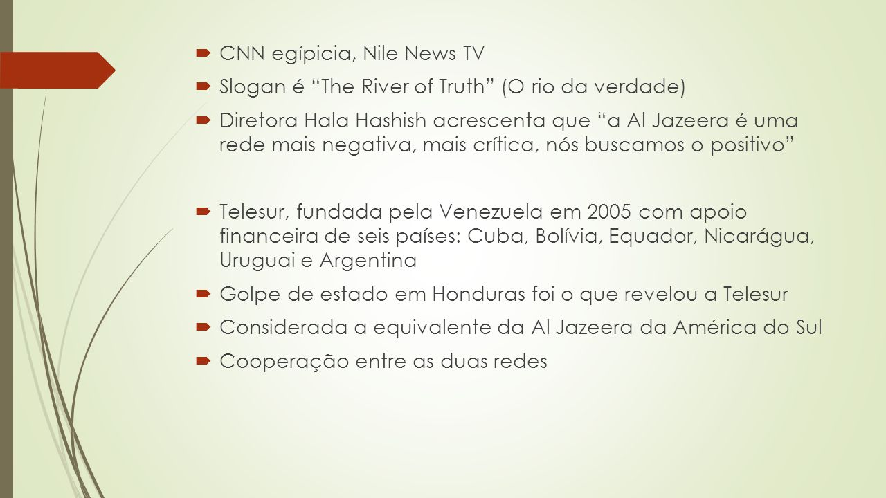 CNN egípicia, Nile News TV Slogan é The River of Truth (O rio da verdade) Diretora Hala Hashish acrescenta que a Al Jazeera é uma rede mais negativa,