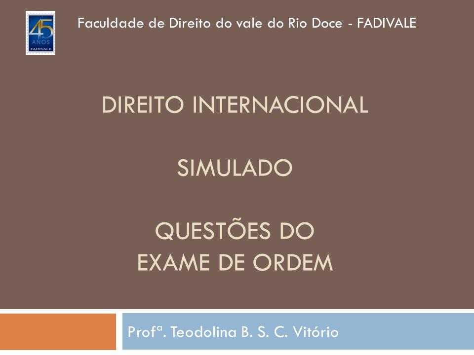 DIREITO INTERNACIONAL SIMULADO QUESTÕES DO EXAME DE ORDEM Profª.
