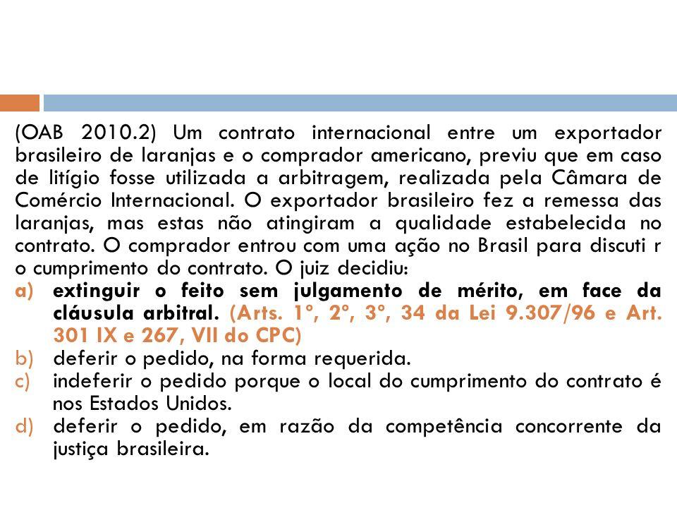 (OAB 2010.2) Um contrato internacional entre um exportador brasileiro de laranjas e o comprador americano, previu que em caso de litígio fosse utilizada a arbitragem, realizada pela Câmara de Comércio Internacional.