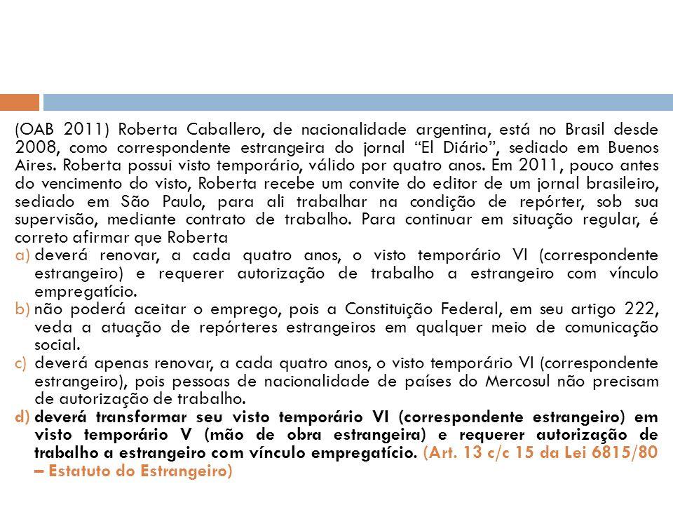 (OAB 2011) Roberta Caballero, de nacionalidade argentina, está no Brasil desde 2008, como correspondente estrangeira do jornal El Diário, sediado em Buenos Aires.