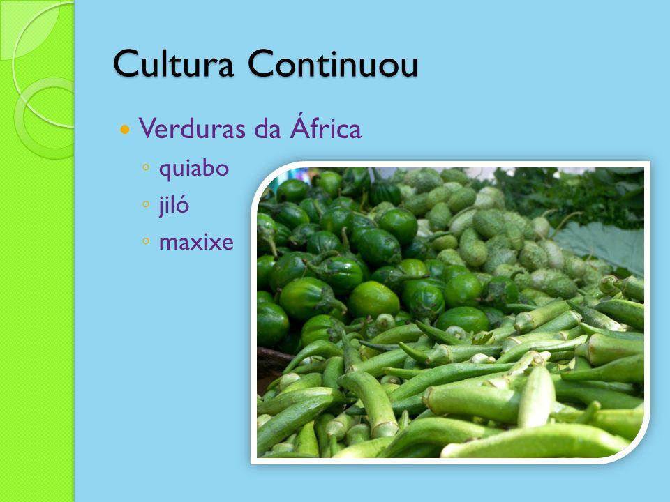 Cultura Continuou Verduras da África quiabo jiló maxixe