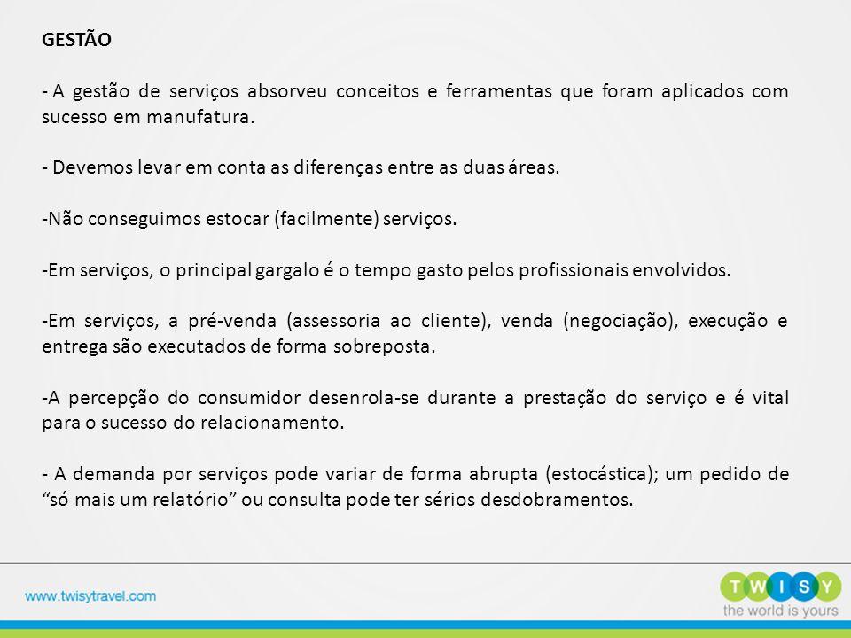 GESTÃO - A gestão de serviços absorveu conceitos e ferramentas que foram aplicados com sucesso em manufatura. - Devemos levar em conta as diferenças e