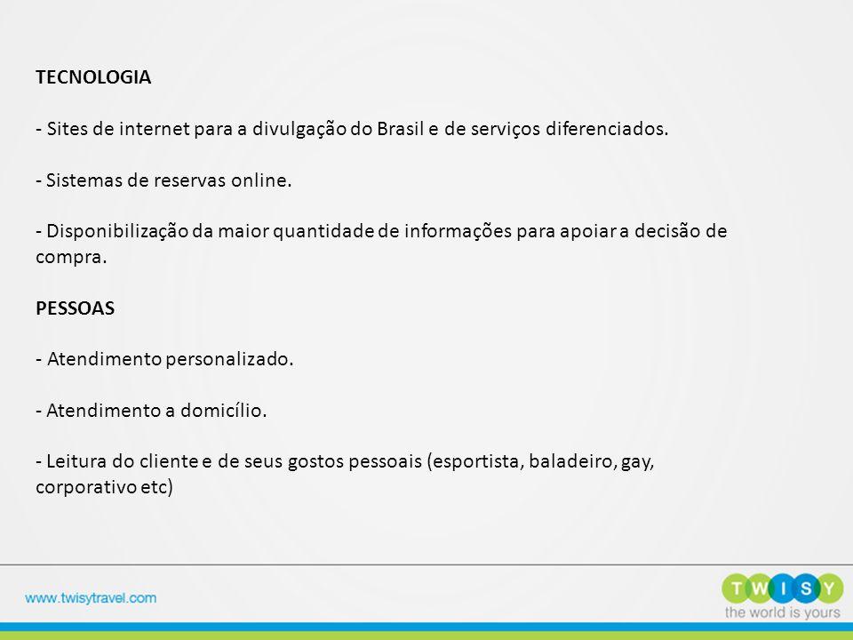 TECNOLOGIA - Sites de internet para a divulgação do Brasil e de serviços diferenciados. - Sistemas de reservas online. - Disponibilização da maior qua