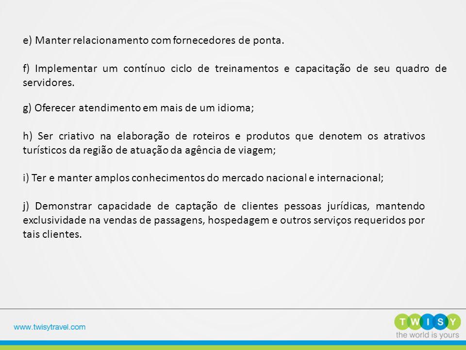 e) Manter relacionamento com fornecedores de ponta. f) Implementar um contínuo ciclo de treinamentos e capacitação de seu quadro de servidores. g) Ofe