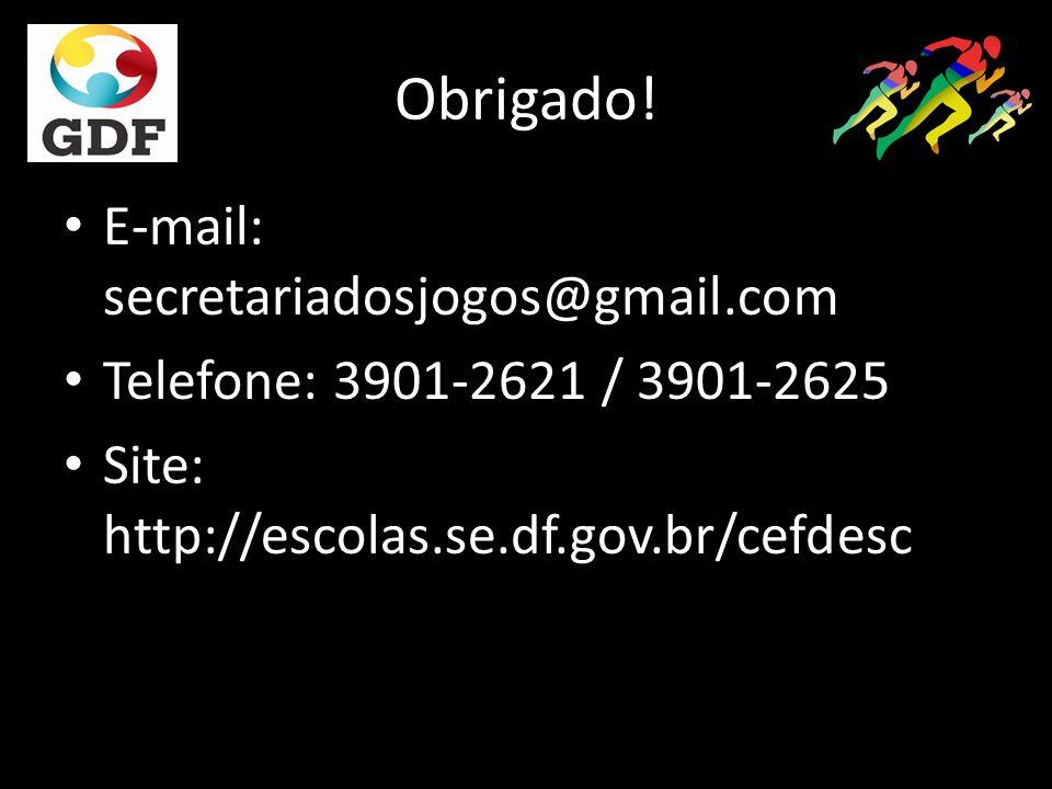 Obrigado! E-mail: secretariadosjogos@gmail.com Telefone: 3901-2621 / 3901-2625 Site: http://escolas.se.df.gov.br/cefdesc