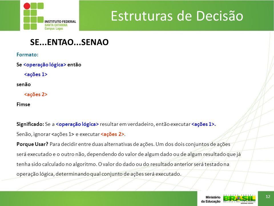 Estruturas de Decisão SE...ENTAO...SENAO Formato: Se então senão Fimse Significado: Se a resultar em verdadeiro, então executar. Senão, ignorar e exec
