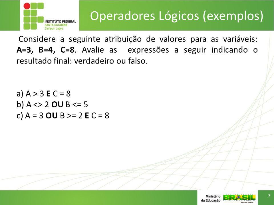 Operadores Lógicos (exemplos) Considere a seguinte atribuição de valores para as variáveis: A=3, B=4, C=8. Avalie as expressões a seguir indicando o r