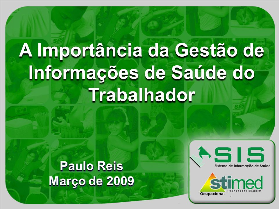 A Importância da Gestão de Informações de Saúde do Trabalhador Paulo Reis Março de 2009 Paulo Reis Março de 2009