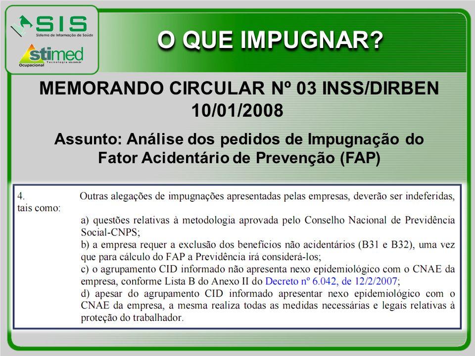 O QUE IMPUGNAR? MEMORANDO CIRCULAR Nº 03 INSS/DIRBEN 10/01/2008 Assunto: Análise dos pedidos de Impugnação do Fator Acidentário de Prevenção (FAP)