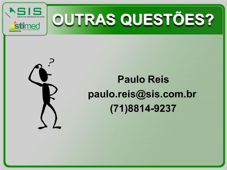 OUTRAS QUESTÕES? Paulo Reis paulo.reis@sis.com.br (71)8814-9237