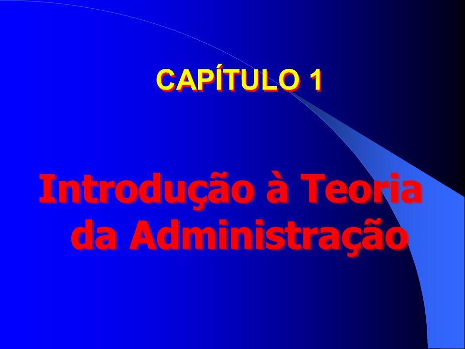 Introdução à Teoria da Administração CAPÍTULO 1
